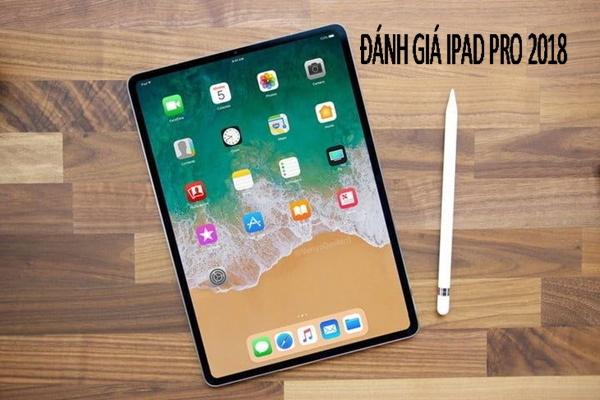 Đánh giá chi tiết, giá bán của iPad Pro 2018 vừa ra mắt