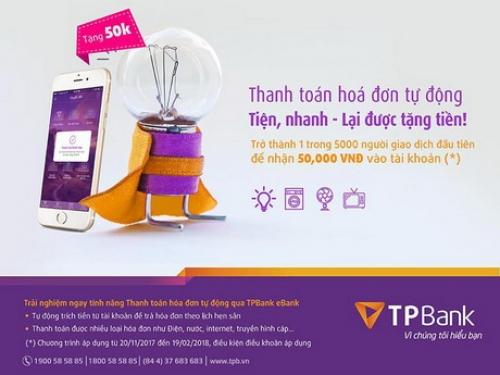 Hàng loạt ưu đãi cho khách hàng thanh toán hóa đơn tự độngqua TPBank eBank
