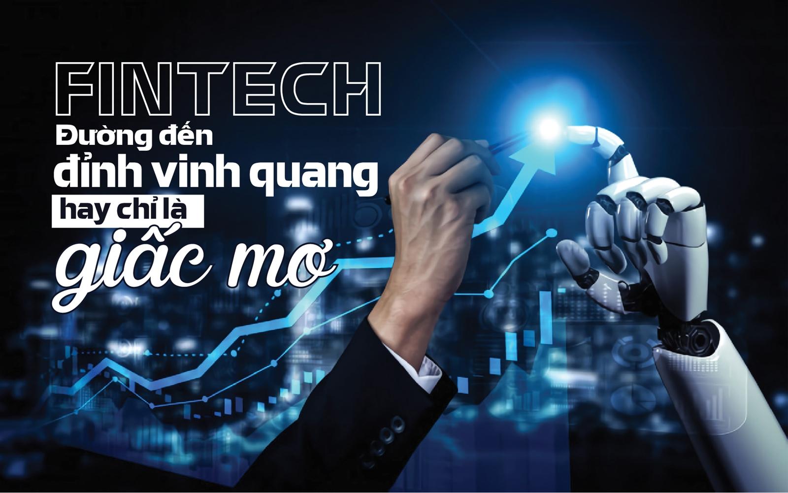 Fintech - Đường đến đỉnh vinh quang hay chỉ là giấc mơ?