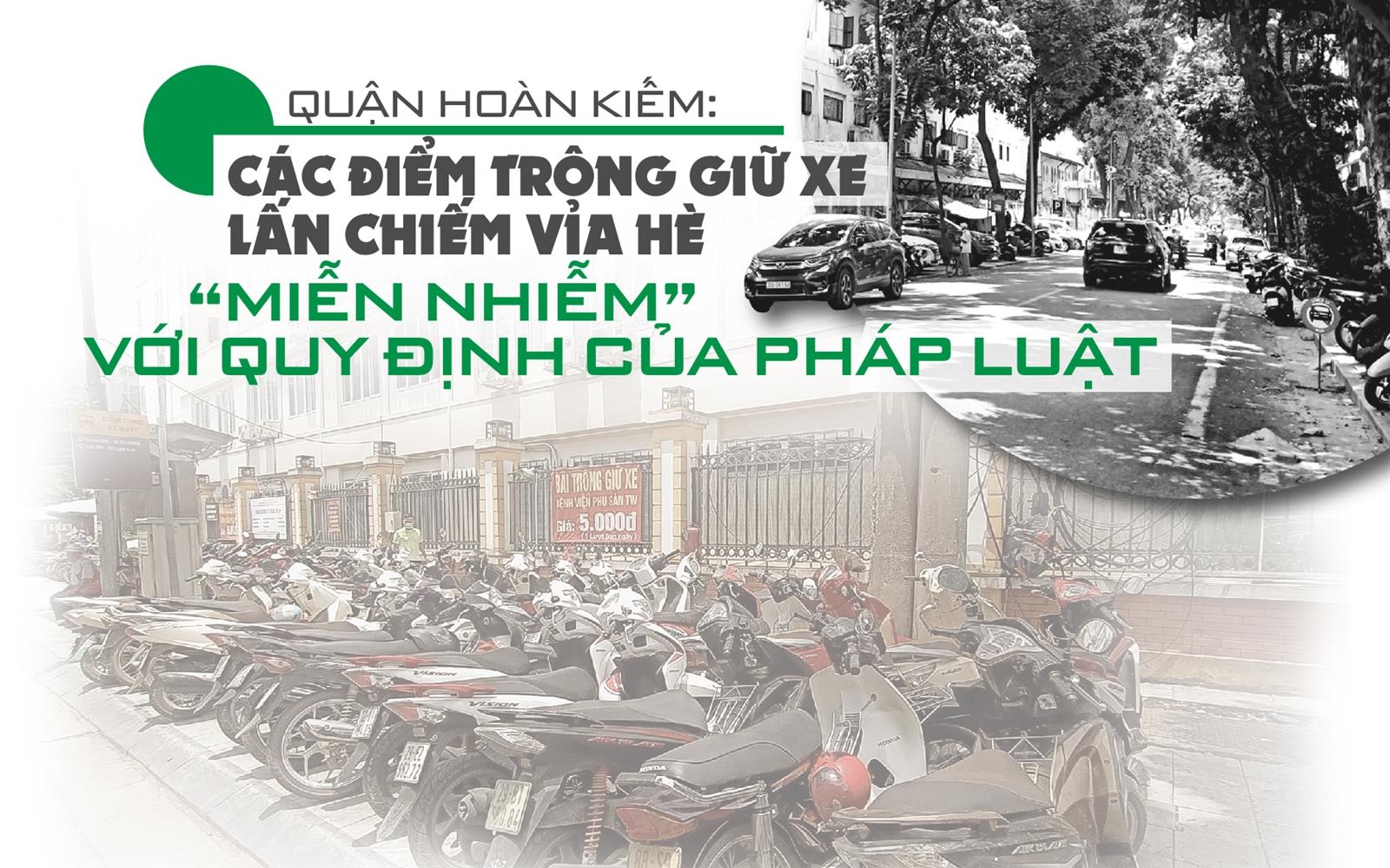 """Quận Hoàn Kiếm: Các bãi xe lấn chiếm vỉa hè """"miễn nhiễm"""" với quy định pháp luật"""